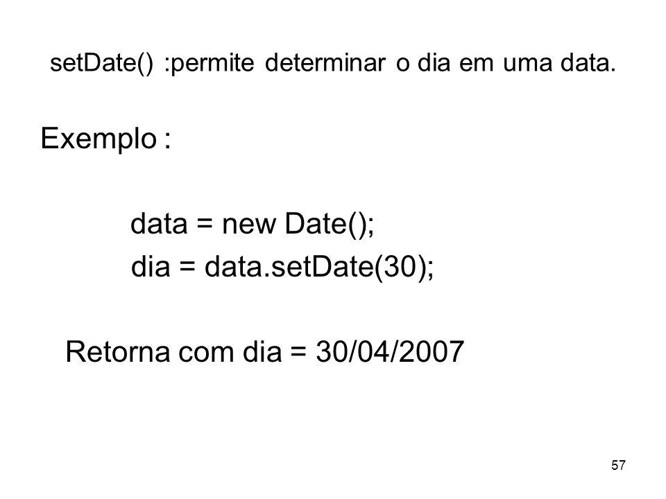 setDate() :permite determinar o dia em uma data.