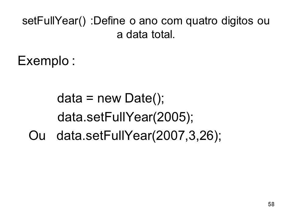 setFullYear() :Define o ano com quatro digitos ou a data total.