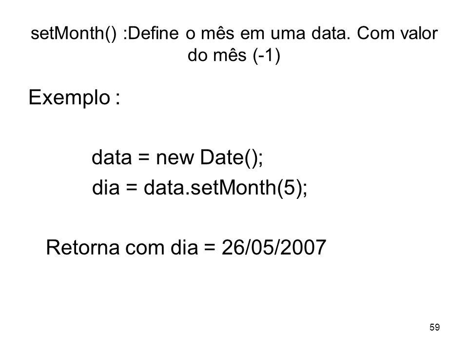 setMonth() :Define o mês em uma data. Com valor do mês (-1)