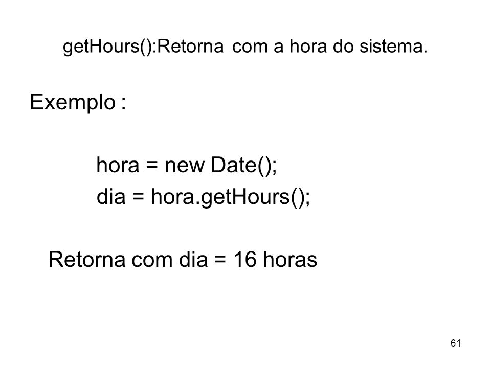 getHours():Retorna com a hora do sistema.