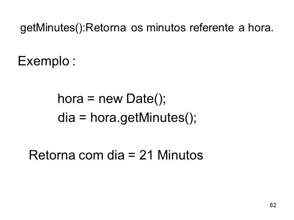 getMinutes():Retorna os minutos referente a hora.