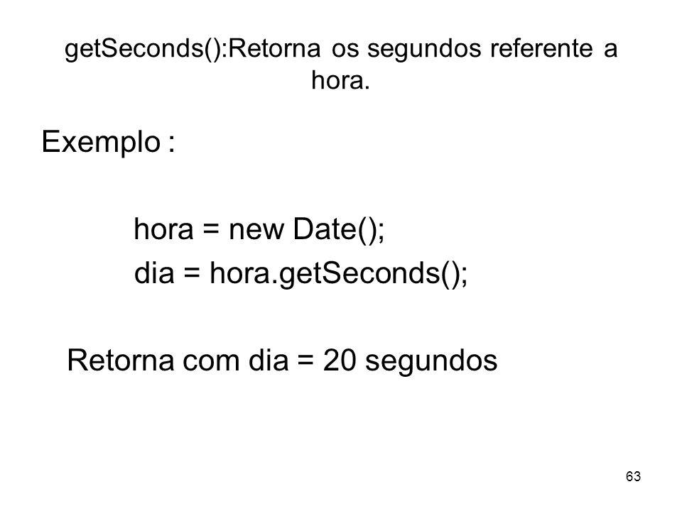 getSeconds():Retorna os segundos referente a hora.