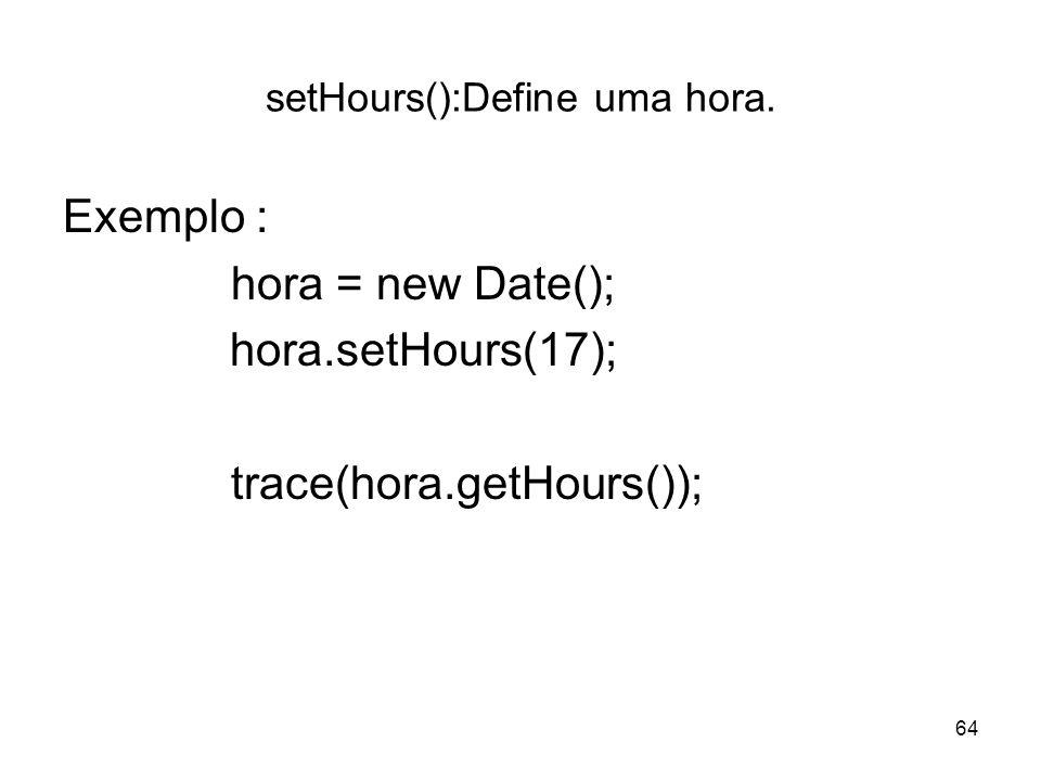 setHours():Define uma hora.
