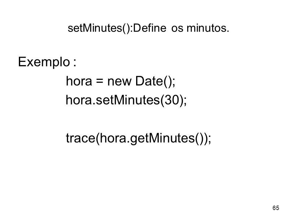 setMinutes():Define os minutos.