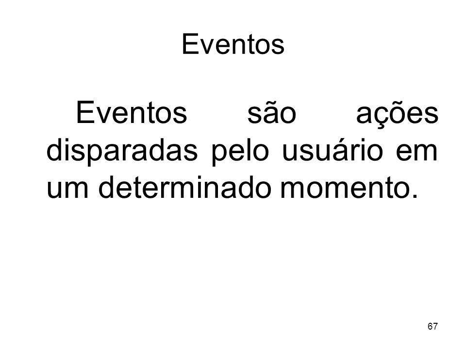 Eventos Eventos são ações disparadas pelo usuário em um determinado momento.