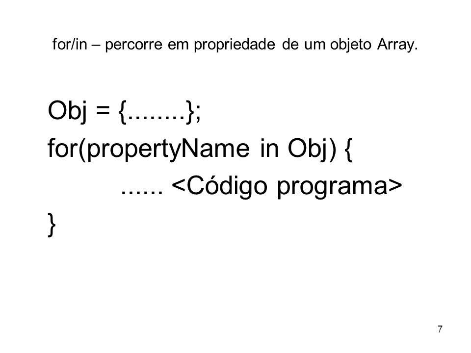 for/in – percorre em propriedade de um objeto Array.