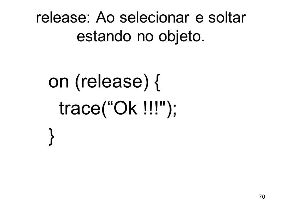 release: Ao selecionar e soltar estando no objeto.