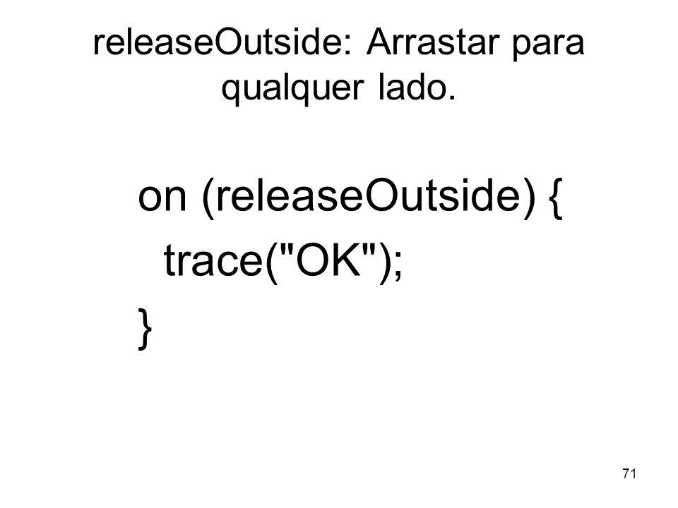 releaseOutside: Arrastar para qualquer lado.