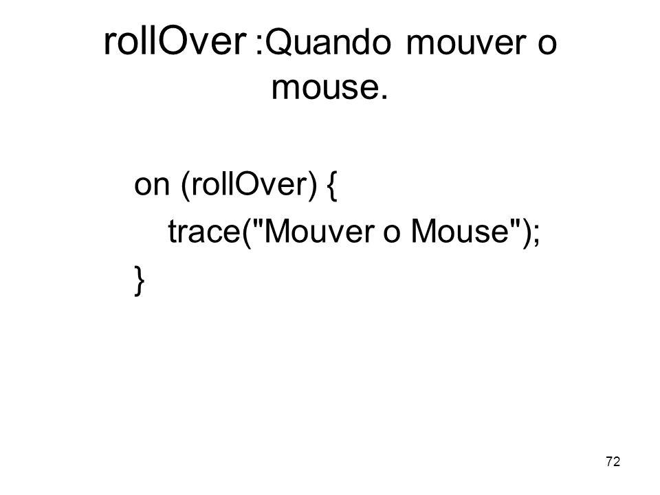 rollOver :Quando mouver o mouse.