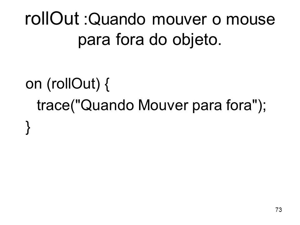 rollOut :Quando mouver o mouse para fora do objeto.
