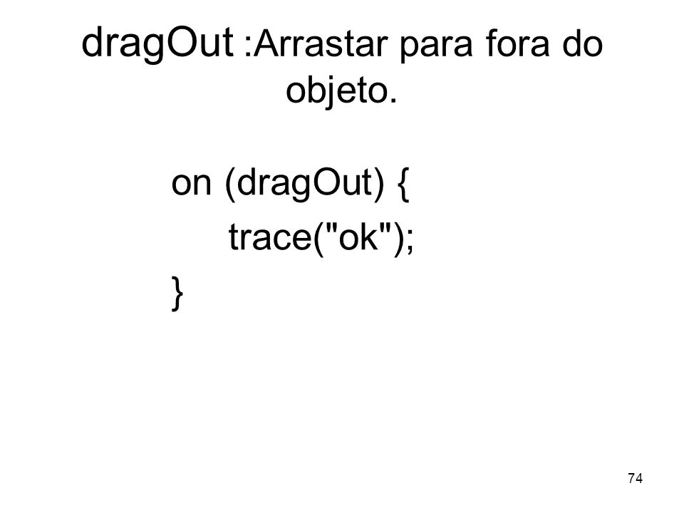 dragOut :Arrastar para fora do objeto.