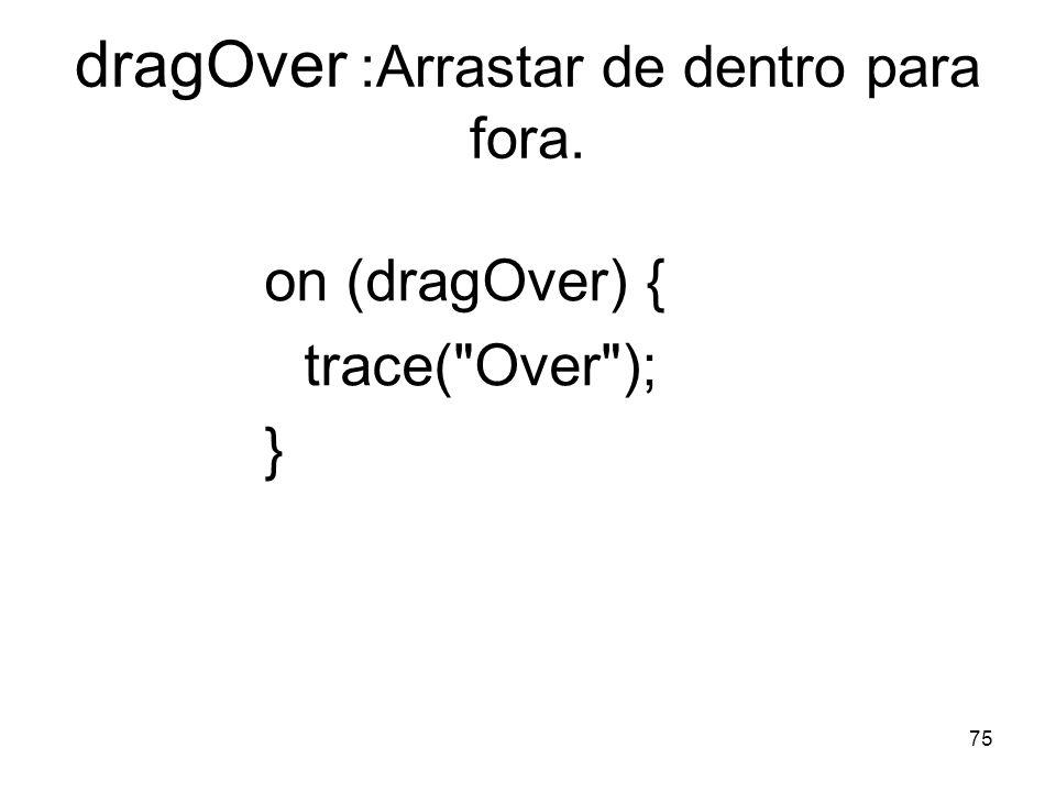 dragOver :Arrastar de dentro para fora.
