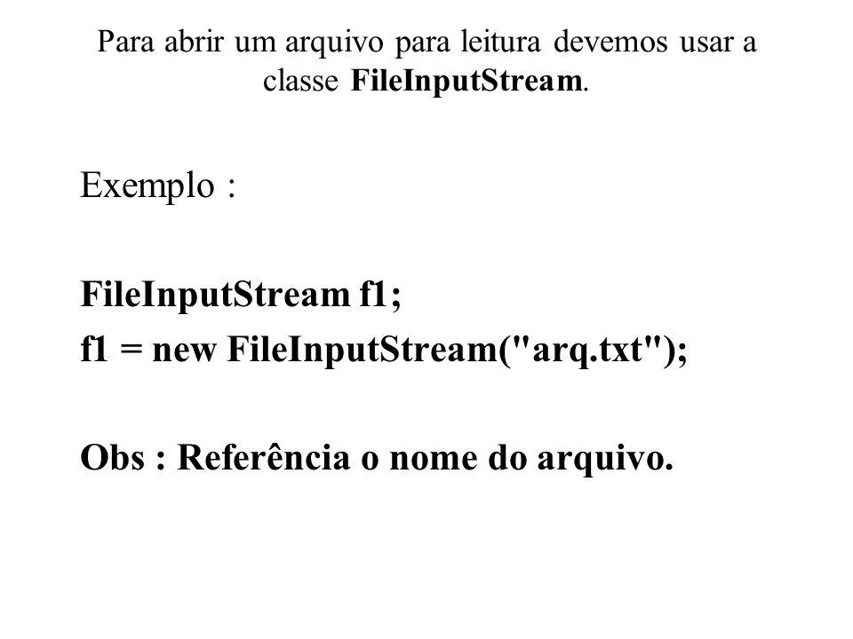 f1 = new FileInputStream( arq.txt );