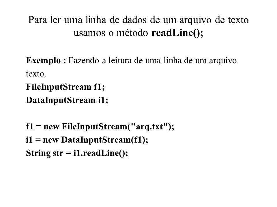 Para ler uma linha de dados de um arquivo de texto usamos o método readLine();