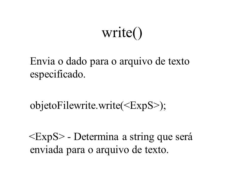 write() Envia o dado para o arquivo de texto especificado.
