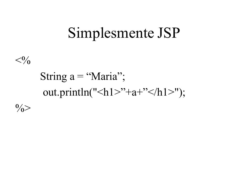 Simplesmente JSP <% String a = Maria ;