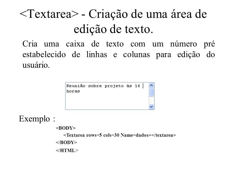 <Textarea> - Criação de uma área de edição de texto.