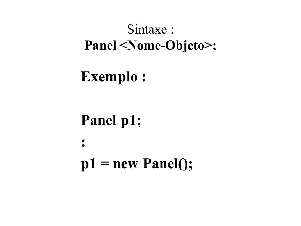Sintaxe : Panel <Nome-Objeto>;