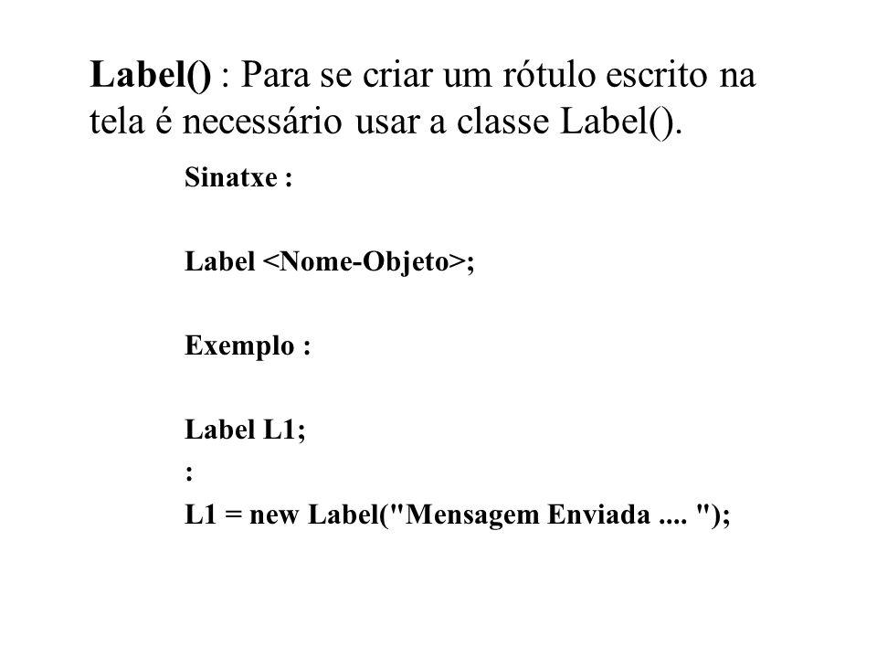 Label() : Para se criar um rótulo escrito na tela é necessário usar a classe Label().