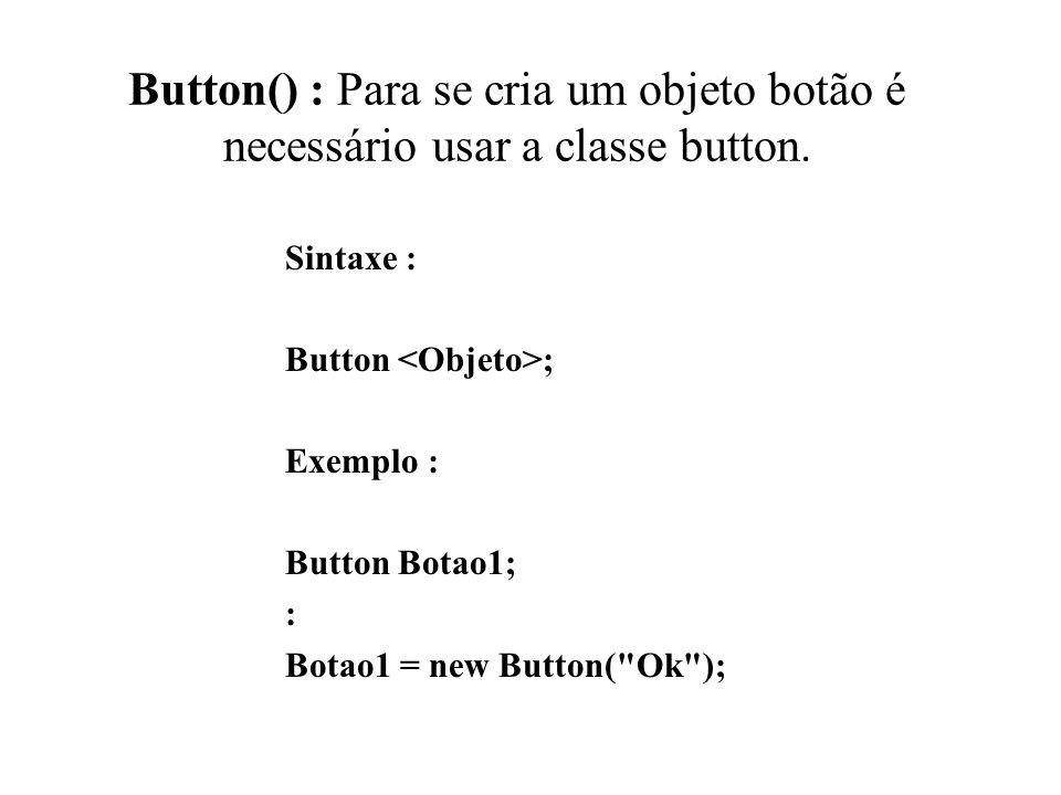 Button() : Para se cria um objeto botão é necessário usar a classe button.