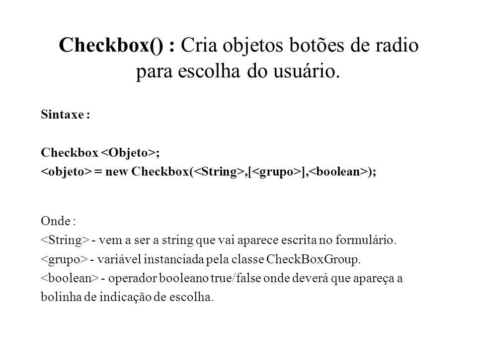 Checkbox() : Cria objetos botões de radio para escolha do usuário.