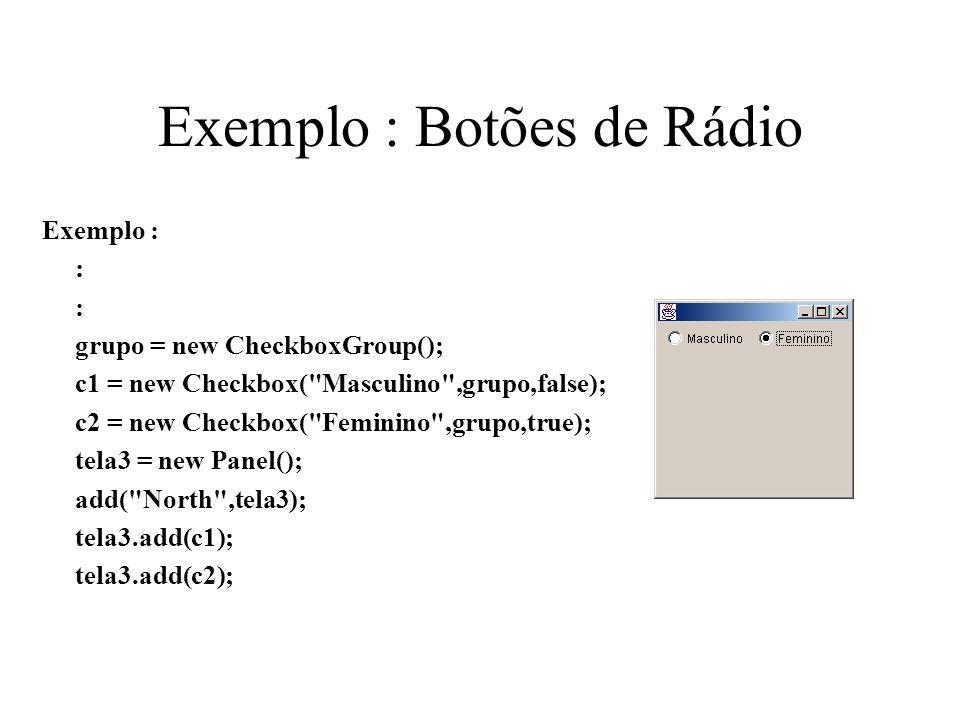 Exemplo : Botões de Rádio