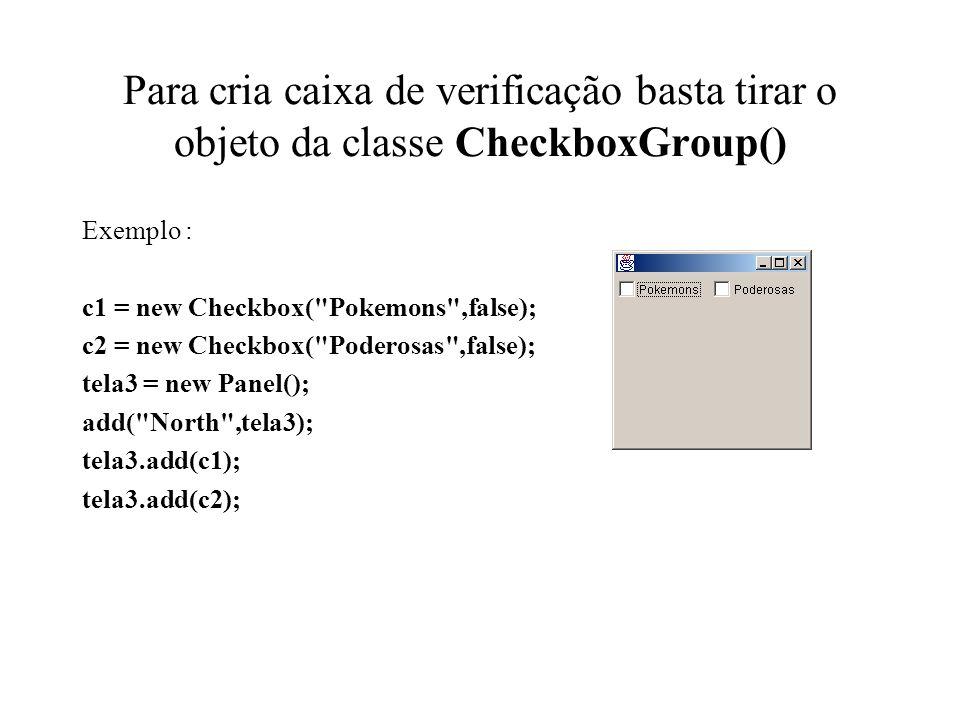 Para cria caixa de verificação basta tirar o objeto da classe CheckboxGroup()