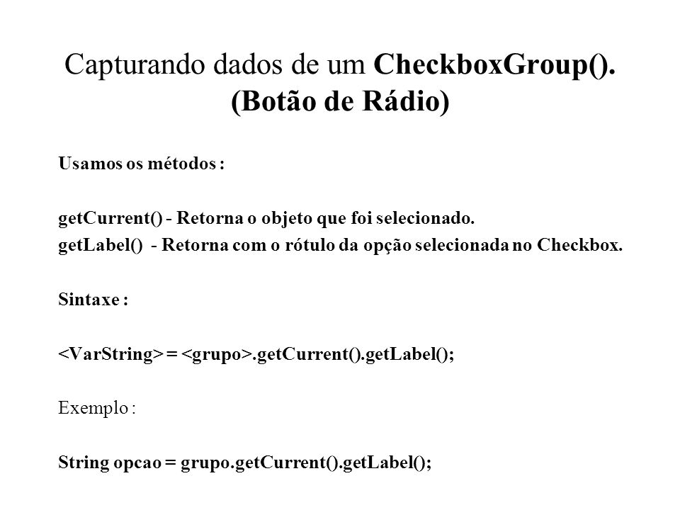 Capturando dados de um CheckboxGroup(). (Botão de Rádio)