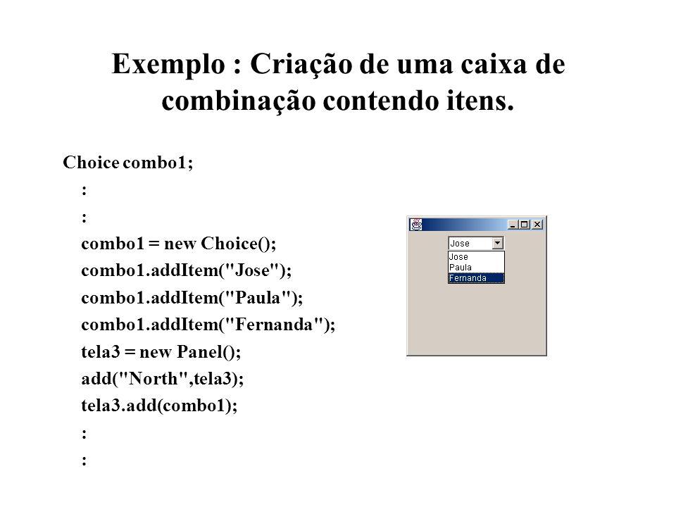 Exemplo : Criação de uma caixa de combinação contendo itens.