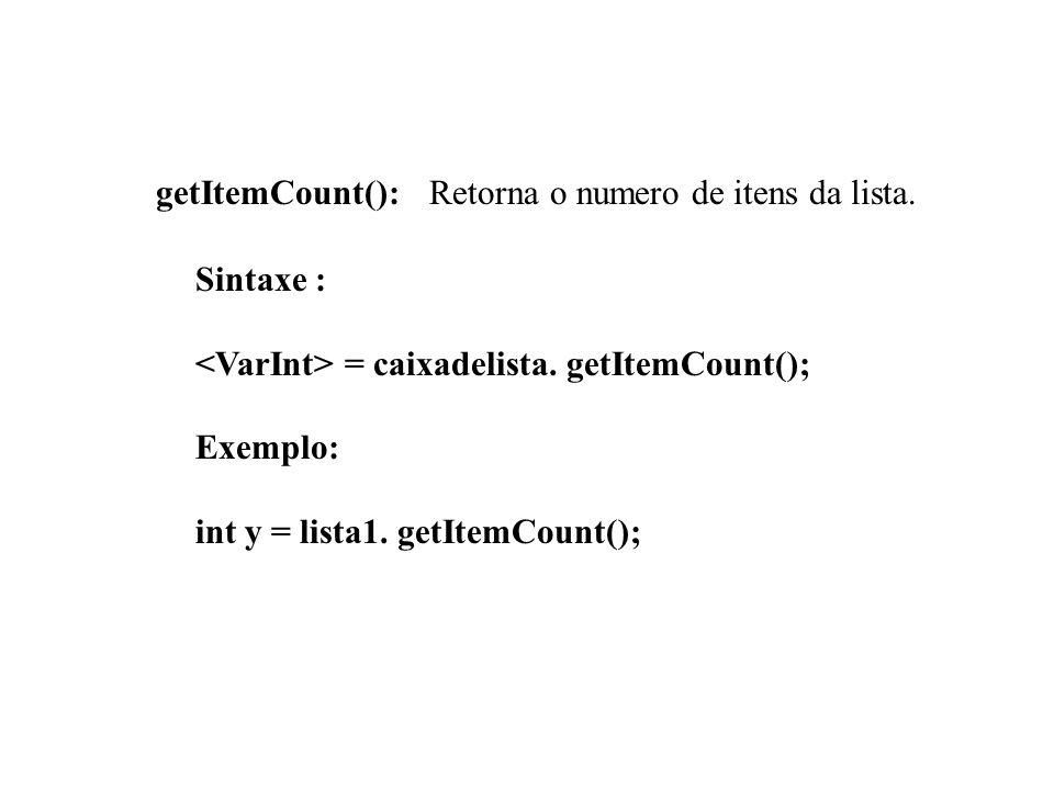 getItemCount(): Retorna o numero de itens da lista.