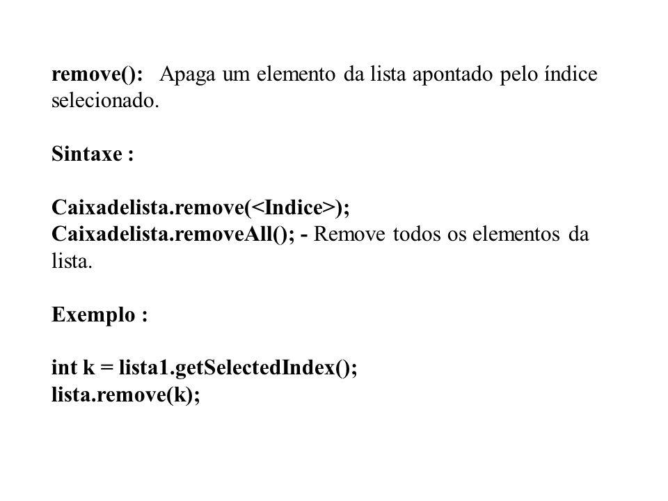 remove(): Apaga um elemento da lista apontado pelo índice selecionado.