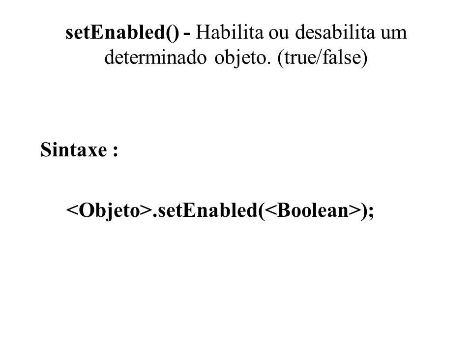 setEnabled() - Habilita ou desabilita um determinado objeto