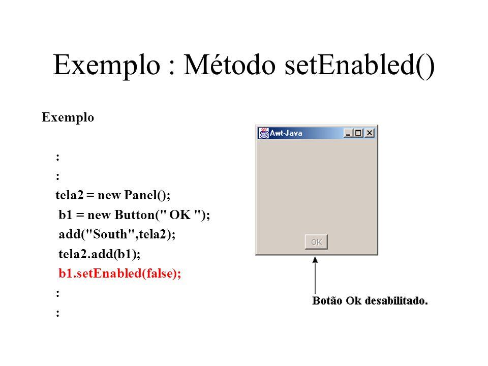 Exemplo : Método setEnabled()
