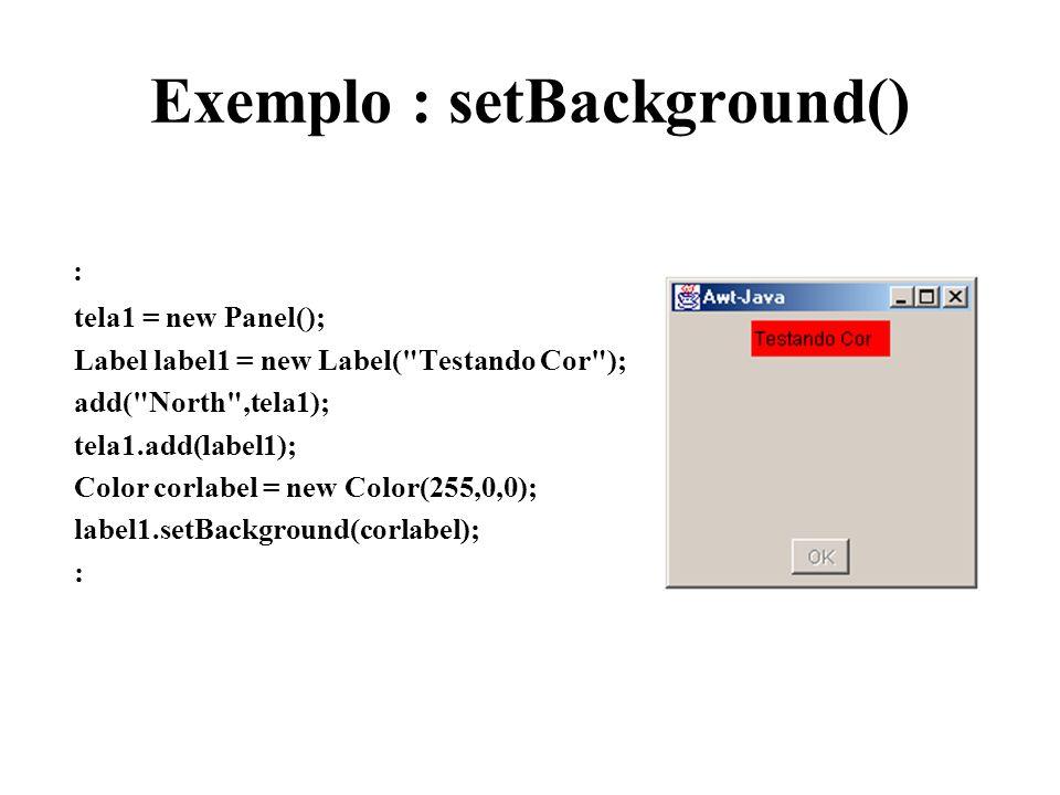 Exemplo : setBackground()