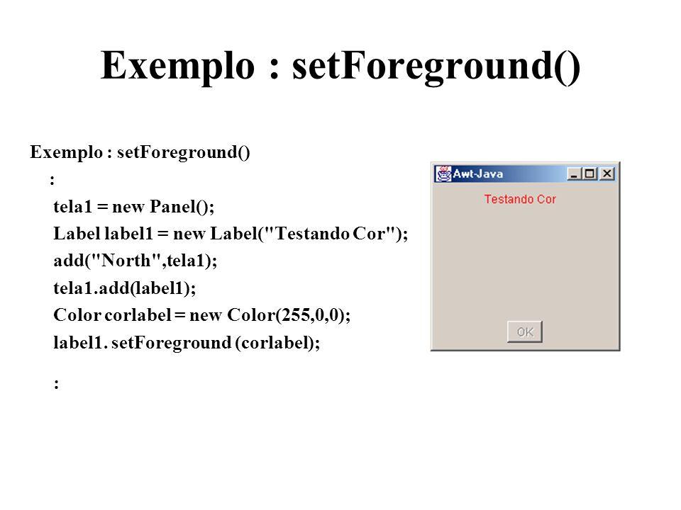 Exemplo : setForeground()