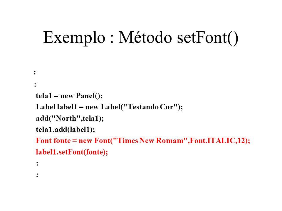 Exemplo : Método setFont()
