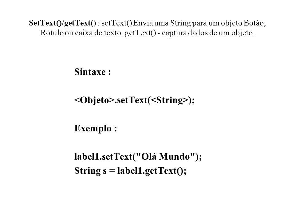 <Objeto>.setText(<String>); Exemplo :
