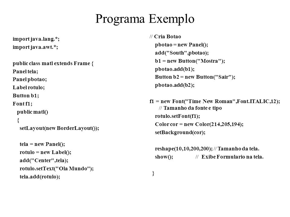 Programa Exemplo // Cria Botao import java.lang.*;