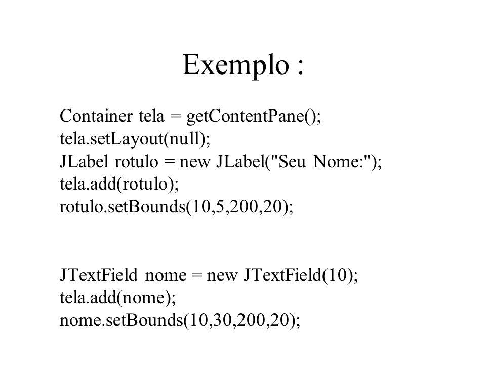 Exemplo : Container tela = getContentPane(); tela.setLayout(null);