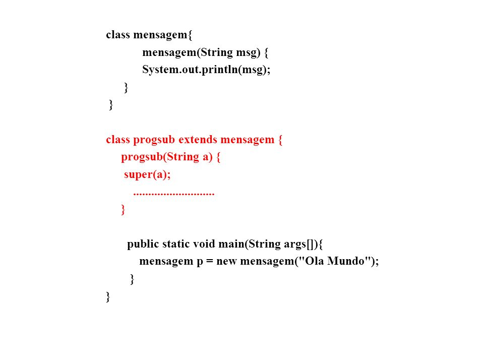 class mensagem{ mensagem(String msg) { System.out.println(msg); } class progsub extends mensagem {