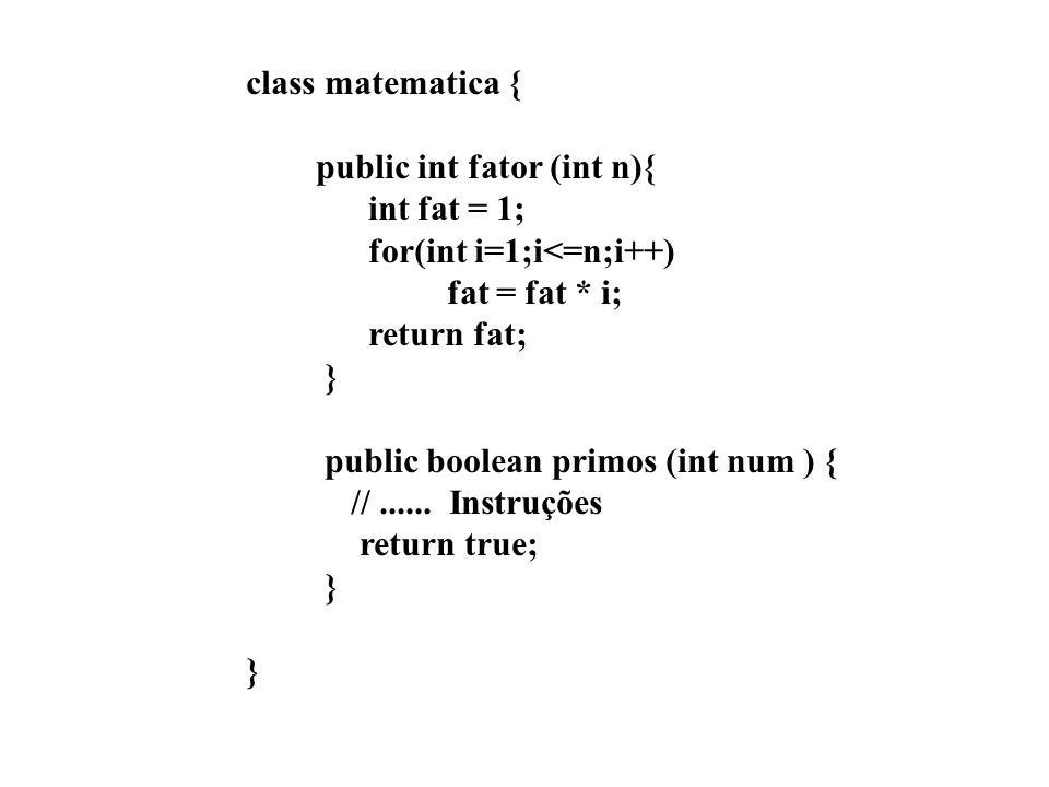 class matematica { public int fator (int n){ int fat = 1; for(int i=1;i<=n;i++) fat = fat * i; return fat;