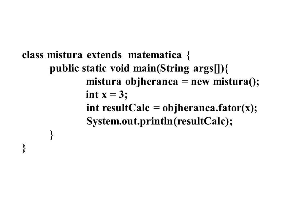 class mistura extends matematica {