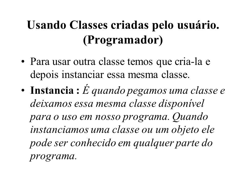 Usando Classes criadas pelo usuário. (Programador)
