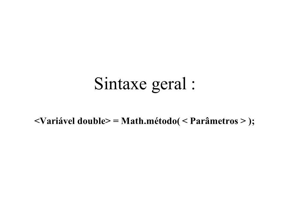 Sintaxe geral : <Variável double> = Math