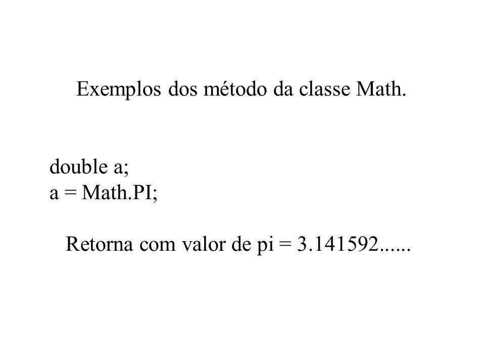 Exemplos dos método da classe Math. double a; a = Math