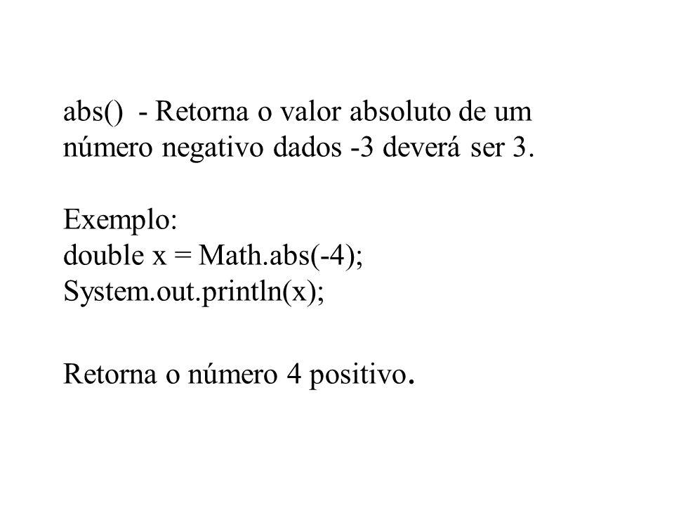 abs() - Retorna o valor absoluto de um número negativo dados -3 deverá ser 3.