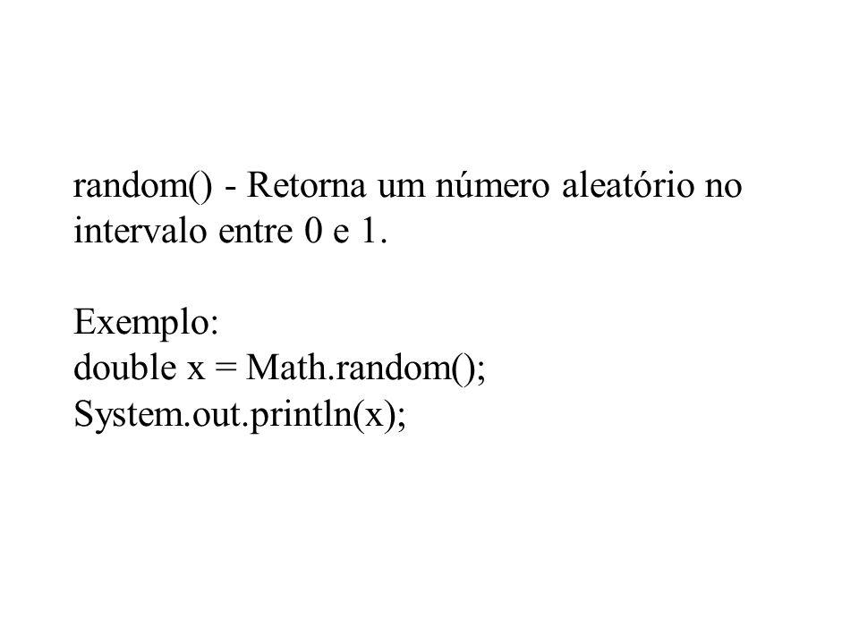 random() - Retorna um número aleatório no intervalo entre 0 e 1