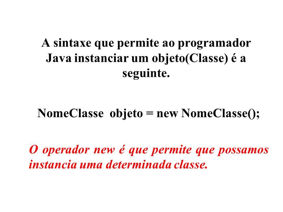 NomeClasse objeto = new NomeClasse();