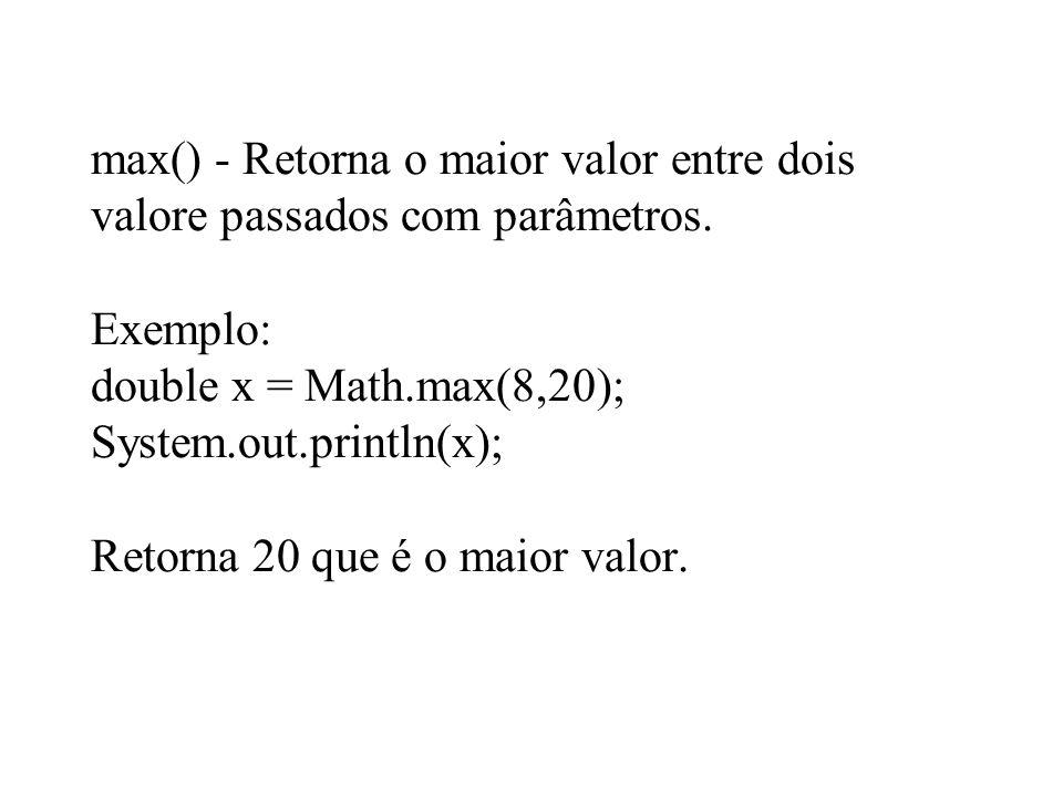 max() - Retorna o maior valor entre dois valore passados com parâmetros.