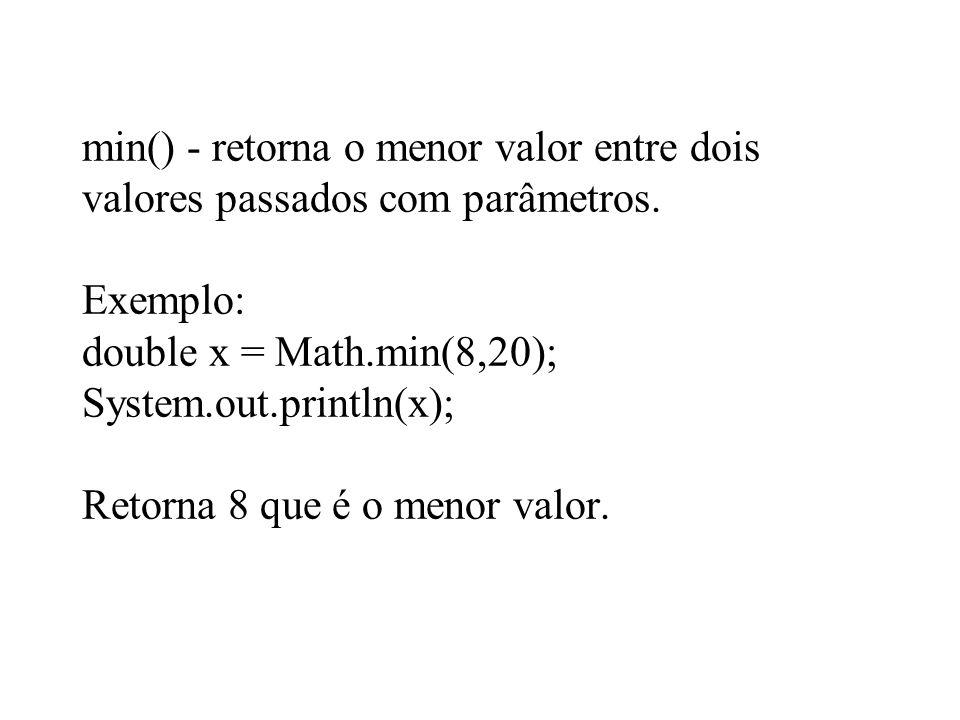 min() - retorna o menor valor entre dois valores passados com parâmetros.